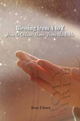 Blessings from A to Z: How to Obtain Them from the Bible (Paperback)