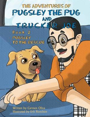 The Adventures of Pugsley the Pug and Trucker Joe Book 2: Pugsley to the Rescue (Paperback)