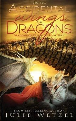 On the Accidental Wings of Dragons - Dragons of Eternity 2 (Paperback)
