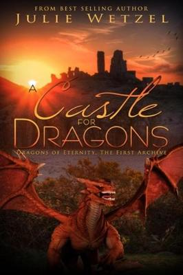 A Castle for Dragons: Dragons Of Eternity - The First Archive (Paperback)