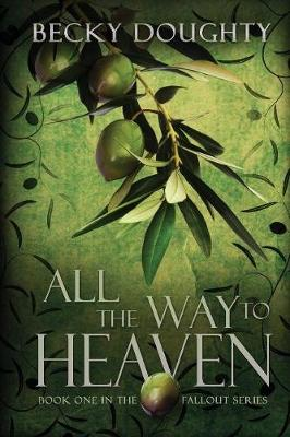 All the Way to Heaven: Book One of the Fallout Series (Paperback)