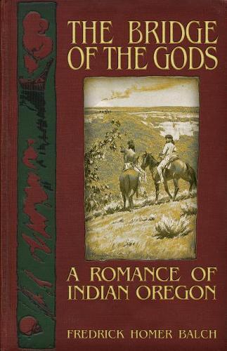 The Bridge of the Gods: A Romance of Indian Oregon (Paperback)