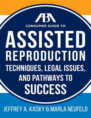 The Aba Guide to Assisted Reproduction: Techniques, Legal Issues, and Pathways to Success (Paperback)