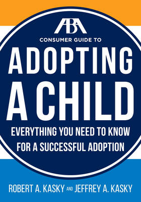 The Aba Consumer Guide to Adopting a Child: Everything You Need to Know for a Successful Adoption (Paperback)