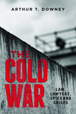 The Cold War: Law, Lawyers, Spies and Crises (Hardback)