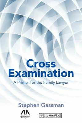 Cross Examination: A Primer for the Family Lawyer (Paperback)