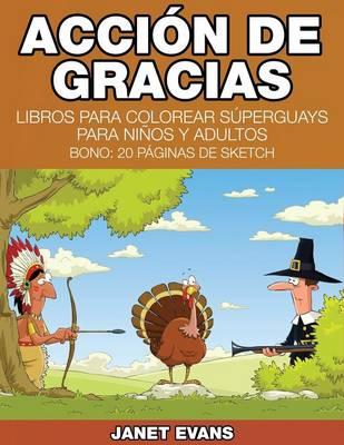 Accion de Gracias: Libros Para Colorear Superguays Para Ninos y Adultos (Bono: 20 Paginas de Sketch) (Paperback)