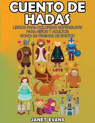 Cuento de Hadas: Libros Para Colorear Superguays Para Ninos y Adultos (Bono: 20 Paginas de Sketch) (Paperback)