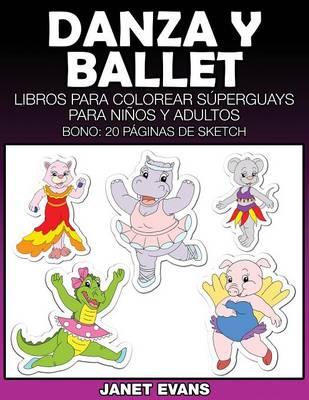 Danza y Ballet: Libros Para Colorear Superguays Para Ninos y Adultos (Bono: 20 Paginas de Sketch) (Paperback)