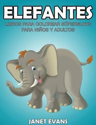 Elefantes: Libros Para Colorear Superguays Para Ninos y Adultos (Paperback)
