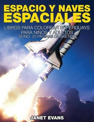 Espacio y Naves Espaciales: Libros Para Colorear Superguays Para Ninos y Adultos (Bono: 20 Paginas de Sketch) (Paperback)