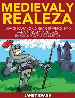 Medieval y Realeza: Libros Para Colorear Superguays Para Ninos y Adultos (Bono: 20 Paginas de Sketch) (Paperback)