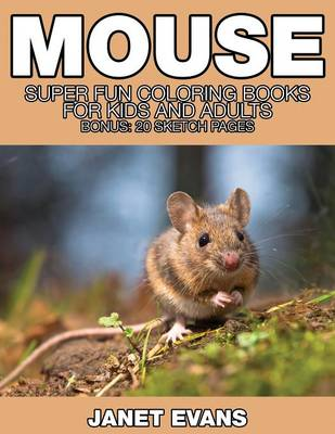 Mouse: Super Fun Coloring Books for Kids and Adults (Bonus: 20 Sketch Pages) (Paperback)