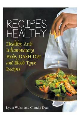 Recipes Healthy: Healthy Anti Inflammatory Foods, Dash Diet and Blood Type Recipes (Paperback)