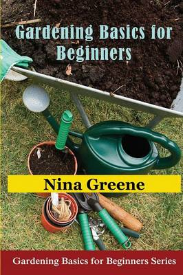 Gardening Basics for Beginners: Gardening Basics for Beginners Series (Paperback)
