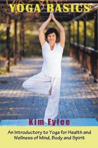 Yoga Basics: An Introductory to Yoga for Health and Wellness of Mind, Body and Spirit (Paperback)
