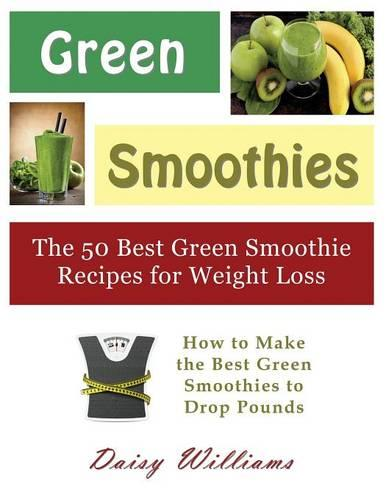 Green Smoothies: The 50 Best Green Smoothie Recipes for Weight Loss (Large Print): How to Make the Best Green Smoothies to Drop Pounds (Paperback)