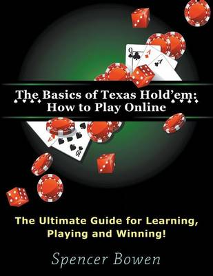 The Basics of Texas Hold'em: How to Play Online (Large Print): The Ultimate Guide for Learning, Playing and Winning! (Paperback)