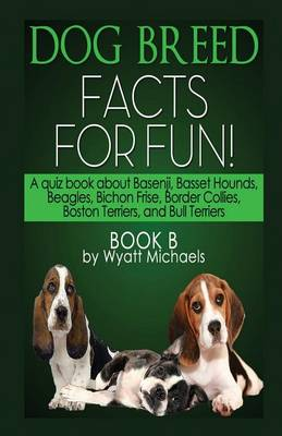 Dog Breed Facts for Fun! Book B (Paperback)