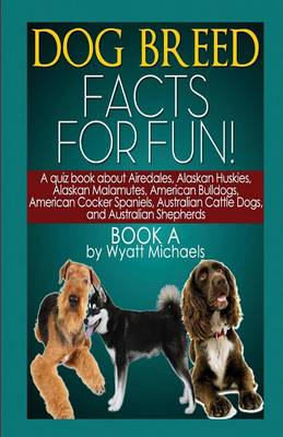 Dog Breed Facts for Fun! Book a (Paperback)