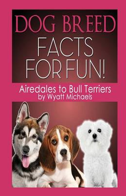 Dog Breed Facts for Fun! Airedales to Bull Terriers (Paperback)