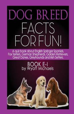 Dog Breed Facts for Fun! Book E-I (Paperback)