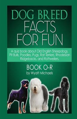 Dog Breed Facts for Fun! Book O-R (Paperback)