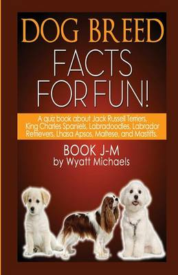 Dog Breed Facts for Fun! Book J-M (Paperback)