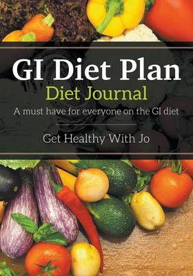 GI Diet Plan: Diet Journal: A Must Have for Everyone on the GI Diet (Paperback)