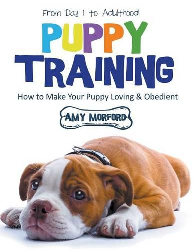 Puppy Training: From Day 1 to Adulthood (Large Print): How to Make Your Puppy Loving and Obedient (Paperback)