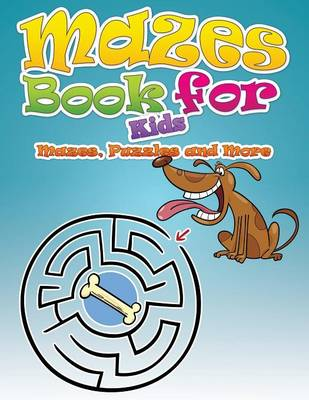 Mazes Book for Kids (Mazes, Puzzles and More) (Paperback)