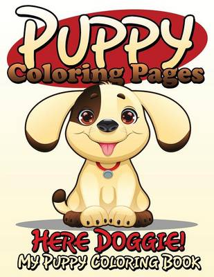 Puppy Coloring Pages (Here Doggie - My Puppy Coloring Book) (Paperback)