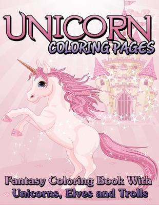 Unicorn Coloring Pages (Fantasy Coloring Book with Unicorns, Elves and Trolls) (Paperback)