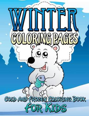 Winter Coloring Pages (Cold and Frozen Coloring Book for Kids) (Paperback)