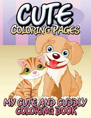 Cute Coloring Pages (My Cute and Cuddly Coloring Book) (Paperback)