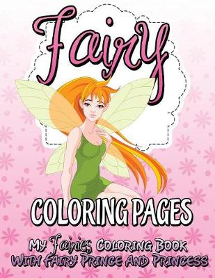 Fairy Coloring Pages (My Fairies Coloring Book with Fairy Prince and Princess) (Paperback)