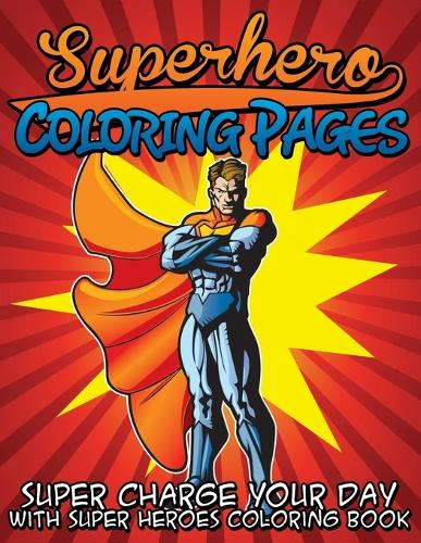 Superhero Coloring Pages (Super Charge Your Day with Super Heroes Coloring Book) (Paperback)
