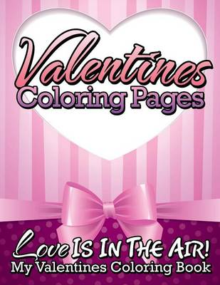 Valentines Coloring Pages (Love Is in the Air! - My Valentines Coloring Book) (Paperback)