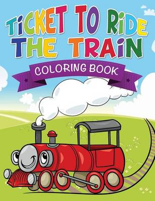 Ticket to Ride the Train Coloring Book (Paperback)