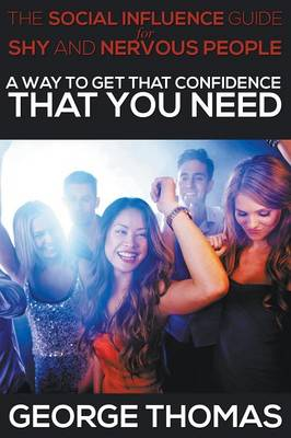 The Social Influence Guide for Shy and Nervous People: A Way to Get That Confidence That You Need (Paperback)