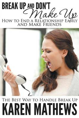 Break Up and Don't Make Up - How to End a Relationship Easily and Make Friends: The Best Way to Handle Break Up (Paperback)