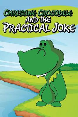 Christine Crocodile and the Practical Joke (Paperback)