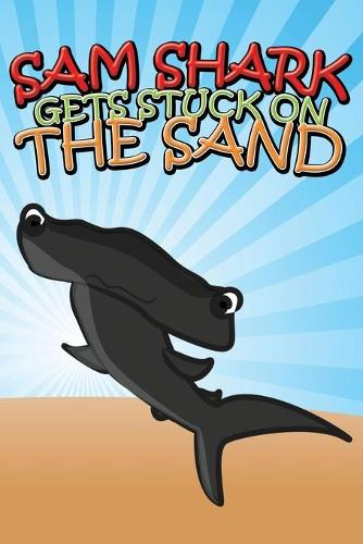 Sam Shark Gets Stuck on the Sand (Paperback)