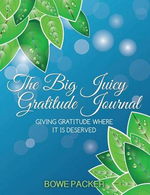 The Big Juicy Gratitude Journal: Giving Gratitude Where It Is Deserved (Paperback)