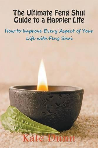 The Ultimate Feng Shui Guide to a Happier Life: How to Improve Every Aspect of Your Life with Feng Shui (Paperback)