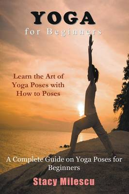 Yoga for Beginners: A Complete Guide on Yoga Poses for Beginners (Paperback)