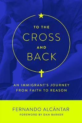 To the Cross and Back: An Immigrant's Journey from Faith to Reason (Paperback)