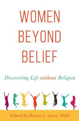 Women Beyond Belief: Discovering Life Without Religion (Paperback)