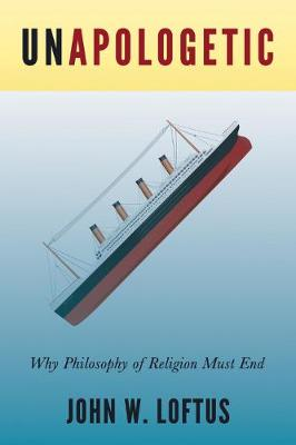 Unapologetic: Why Philosophy of Religion Must End (Paperback)