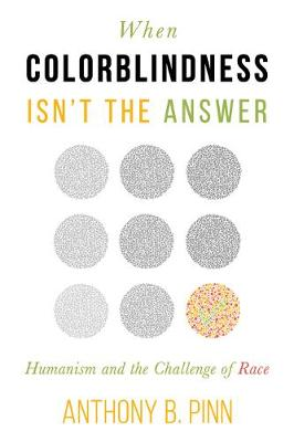 When Colorblindness Isn't the Answer: Humanism and the Challenge of Race (Paperback)